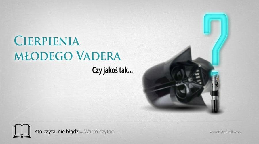 Cierpienia młodego Vadera i 10 sposobów, żeby skraść mi serce
